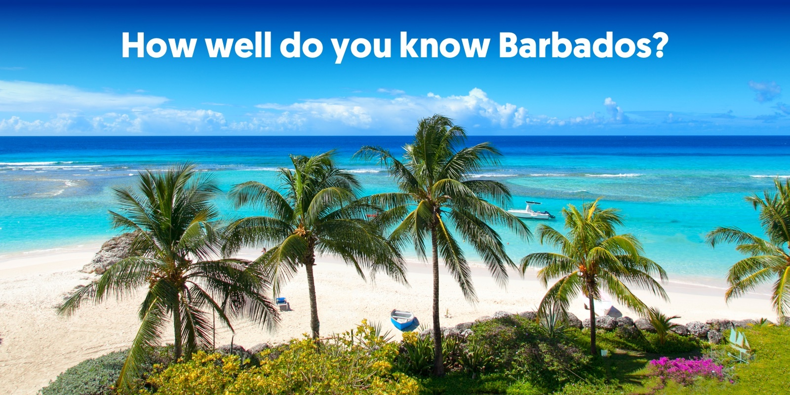 Travel blog: Test Your Caribbean Knowledge With Our Barbados Quiz